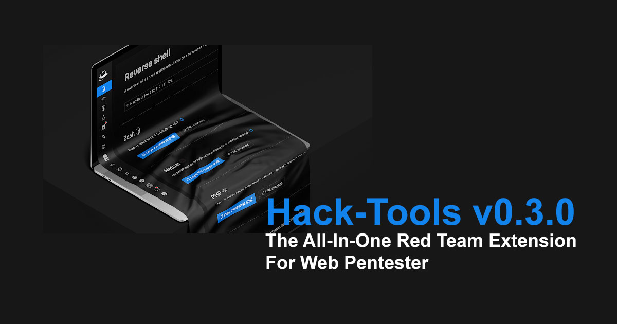 Hack-Tools v0.3.0 - The All-In-One Red Team Extension For Web Pentester